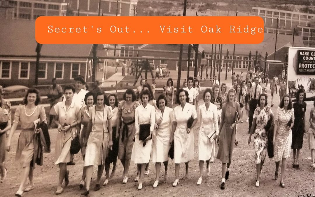 Oak Ridge, TN-The Secret City, Now Sharing its Past with Visitors